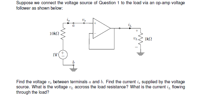 follower as shown below: Us Find the voltage v, between terminals a and b. Find the current ig supplied by the voltage source. What is the voltage vi accross the load resistance? What is the current i flowing through the load?