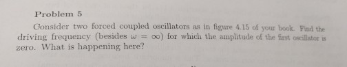 Solved: Problem 5 Consider Two Forced Coupled Oscillators