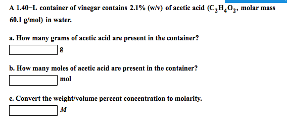 the molar concentration of acetic acid in a sample of vinegar A sedano - ap chemistry laboratories  percent mass of acetic acid in the sample of vinegar used,  done by multiplying the moles times the molar mass of acetic.