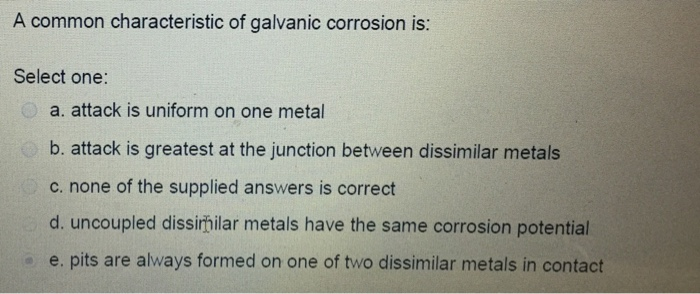 Solved A Common Characteristic Of Galvanic Corrosion Is