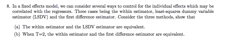 Question: 8. In a fixed effects model, we can consider several ways to control for the individual effects w...
