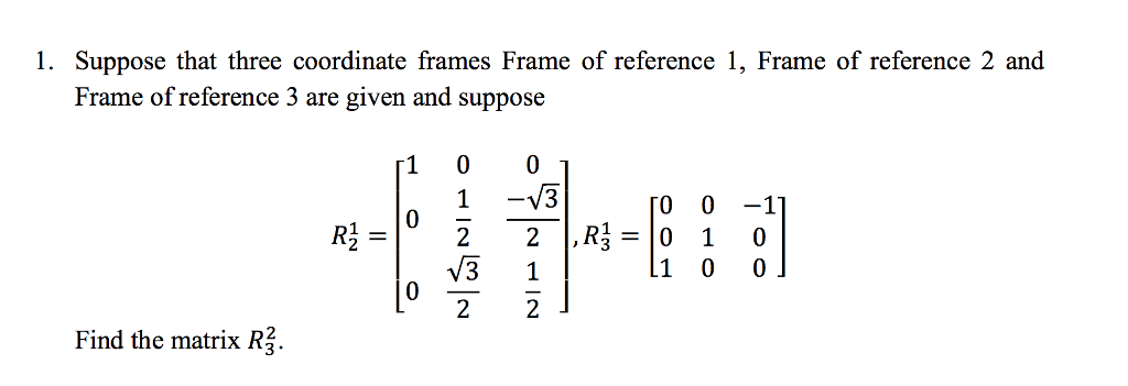 Solved: Suppose That Three Coordinate Frames Frame Of Refe ...