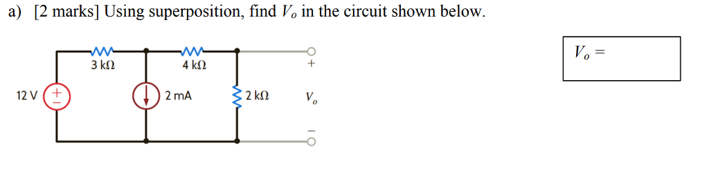 a) [2 marks] Using superposition, find Vo in the circuit shown below. 2 mA