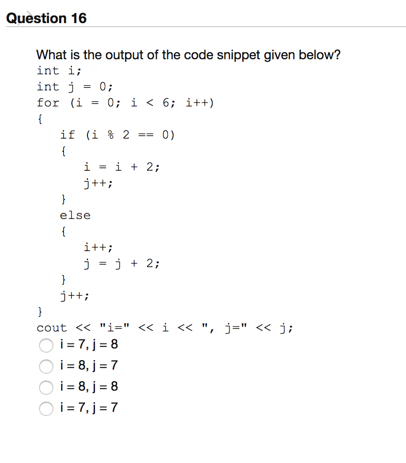 Question 16 What is the output of the code snippet given below? int j 0; if(i%2== 0) j++i else it+