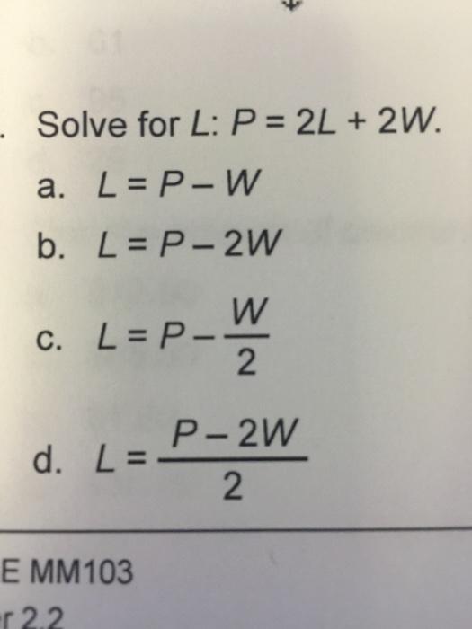Solved: Solve For L: P = 2L + 2W. L = P - W L = P - 2W L ...