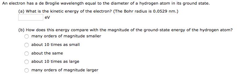 96121ef557e1 An electron has a de Broglie wavelength equal to the diameter of a hydrogen  atom in
