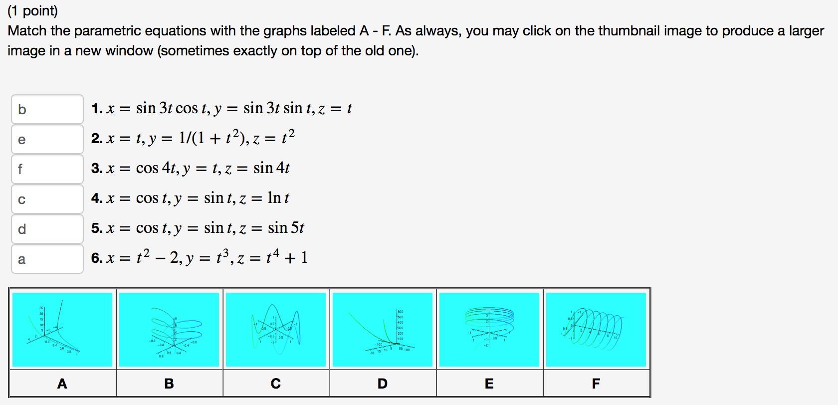13b2504d5b6 match equations calc 3 Image for (1 point) Match the parametric equations  with the graphs labeled A -
