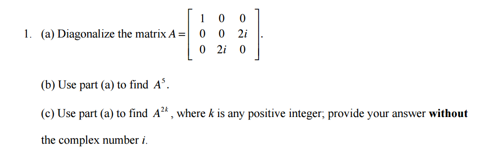 Image for 1. (a) Diagonalize the matrix A (b) Use part (a) to find A^5. (e) Use part (a) to find A^2k, where k is any po