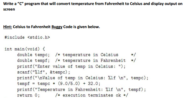 Question Write A C Program That Will Convert Temperature From Fahrenheit To Celsius And Display Output O