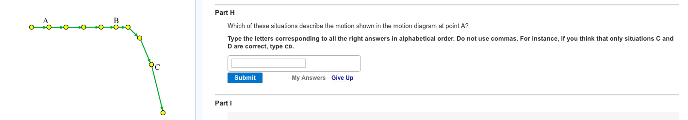 Which Of These Situations Describe The Motion Shown In The Motion Diagram At Point A.Solved Part H Which Of These Situations Describe The Moti