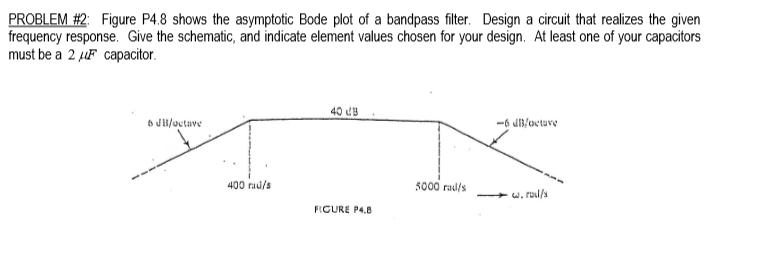 Solved: Shows The Asymptotic Bode Plot Of A Band P Filt ... on filter capacitor, filter data, filter information, filter assembly, filter symbol, filter diagram, filter scheme, filter drawing, filter results, filter parts, filter box, filter electrical,