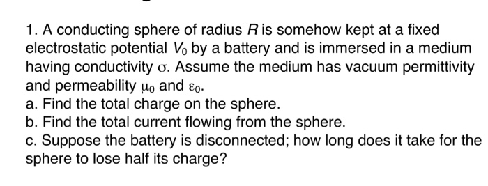 1. A conducting sphere of radius R is somehow kept