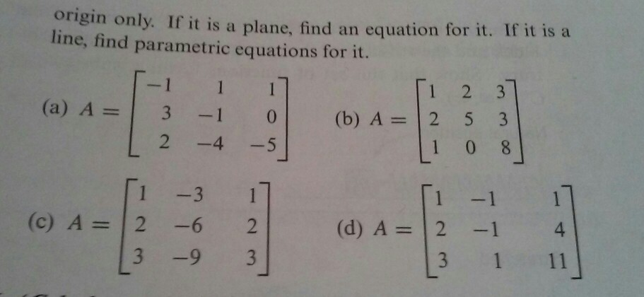 Image for Determine whether the solution space of the System Ax=0 is a line through the Origin, a plane through the orig