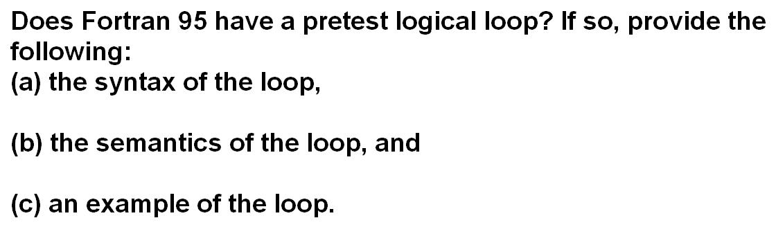 Solved: Does Fortran 95 Have A Pretest Logical Loop? If So
