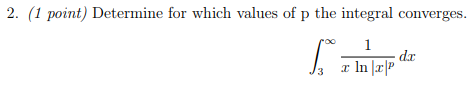 2. (1 point) Determine for which values of p the integral converges. dr ょlu 1ょ.lji r InrP a