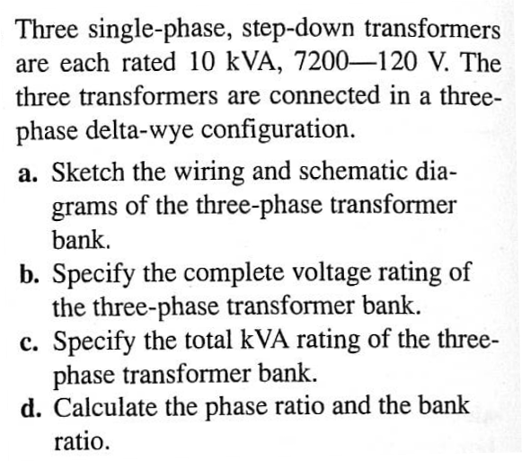 Solved: Three Single-phase, Step-down Transformers Are Eac ... on 3 phase power metering 2 transformer, single phase transformer diagram, step up transformer diagram, 3 phase phasor diagram, 3 phase y diagram, electrical transformer diagram, 3 phase angle meter, 3 phase voltage, 3 phase wye wiring, power pole transformer diagram, 3 phase transformer formulas, 3 phase 480v distribution panel, 3 phase pad-mounted transformer, ct transformer connection diagram, current transformer diagram, 3 phase power diagram, transformer vector group diagram, 3 phase wiring schematic, auto transformer diagram, 3 phase step down transformer,
