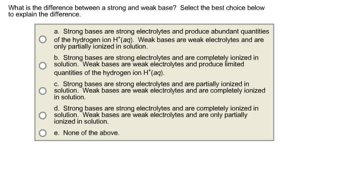 d233de95a99 Question  What is the difference between a strong and weak base  Select the  best choice below to explain th.