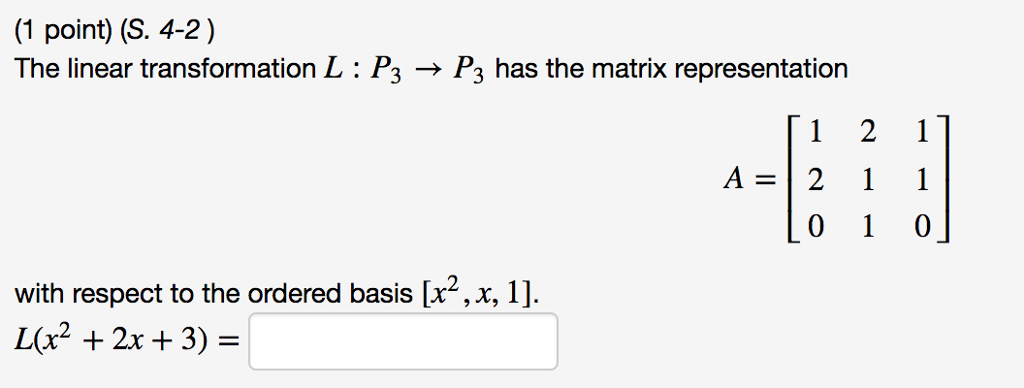 (1 point) (S. 4-2) The linear transformation L : P3 → P3 has the matrix representation A=12 し(x2 + 2x + 3) =