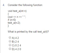 function: 4 Consider the following functi void test alint n) cout n if (n0) test_a(n-2 What is printed by th call tet.a4 What is printed by the call test a(4)? OA) 42 OB)24 Oc)024 D)420