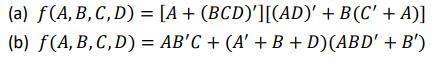 (a) f(A, B,C,D)= [A + (BCD)][(AD), + B(C, + A)] (b) f(A, B,C,D) = AB,C + (A + B + D)(AB D + B)