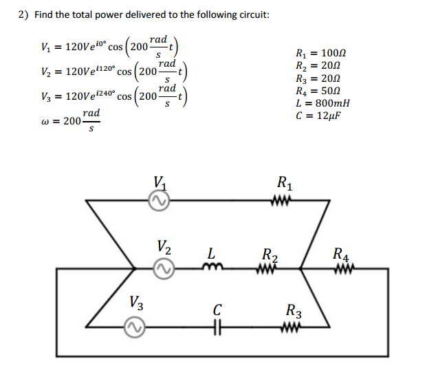 2) Find the total power delivered to the following circuit v1= 120 veio。cos (200 radt) = 120Ven20. cos(200rad t) h = 1 20Veio cos ( 200 mt R1 = 10012 R2 = 20Ω R3 = 20Ω Ra = 50Ω L = 800mH rad V3 120Ve cos(200-t rad ω = 200 4 V. 3