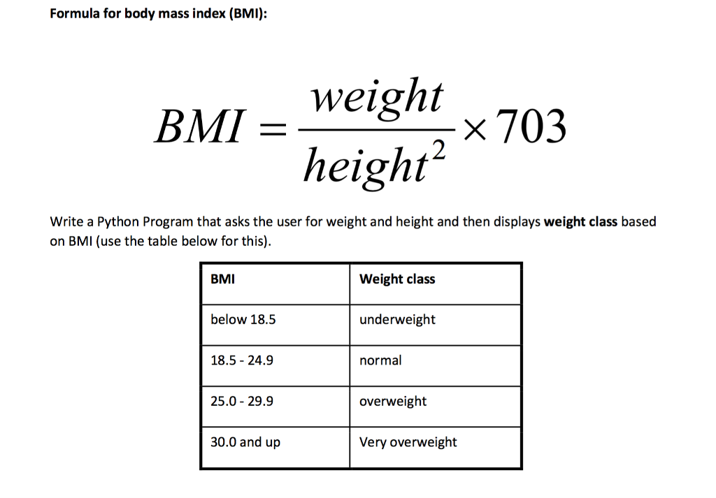 Formula for body mass index (BMI) weight BMI X 703 height Write a Python