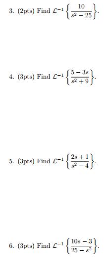 c731092ac82 Solved: Find L_1 {10/s^2-25}. Find L^-1 {5-3s/s^2 + 9}. Fi ...