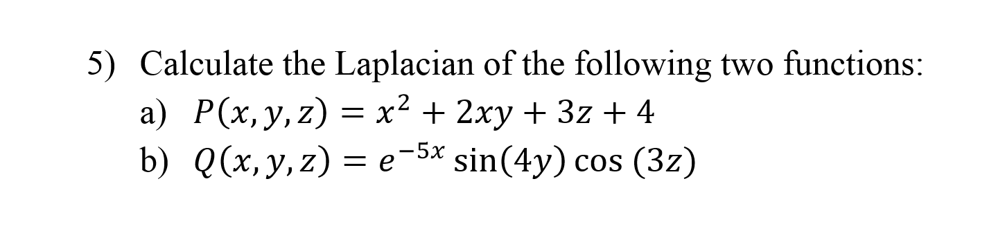 Calculate the Laplacian of the following two funct
