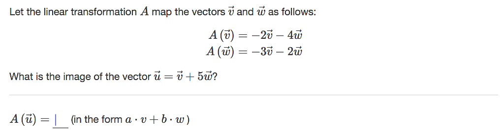 Let the linear transformation A map the vectors v and w as follows: What is the image of the vector u-v+ 5u? A(i) (in the form a . u + b . w)