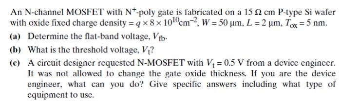 An N-channel MOSFET with N^+ -poly gate is fabrica