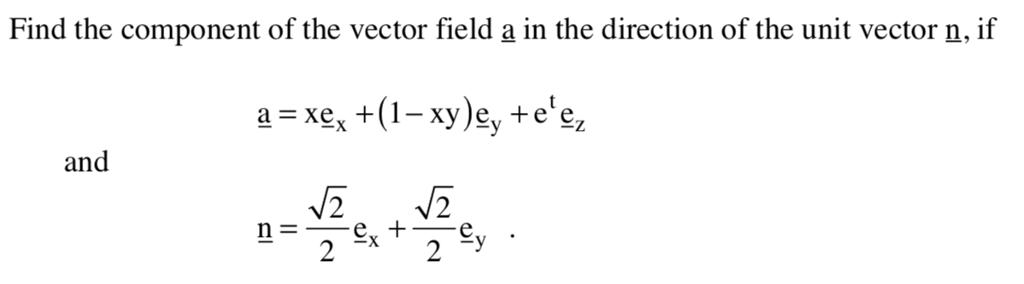 Find the component of the vector field a in the direction of the unit vector n, if and