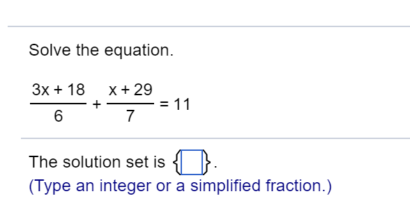 Solve the equation. 3x 18 X+ 29 + 11 6 The solution set is (Type an integer or a simplified fraction.)