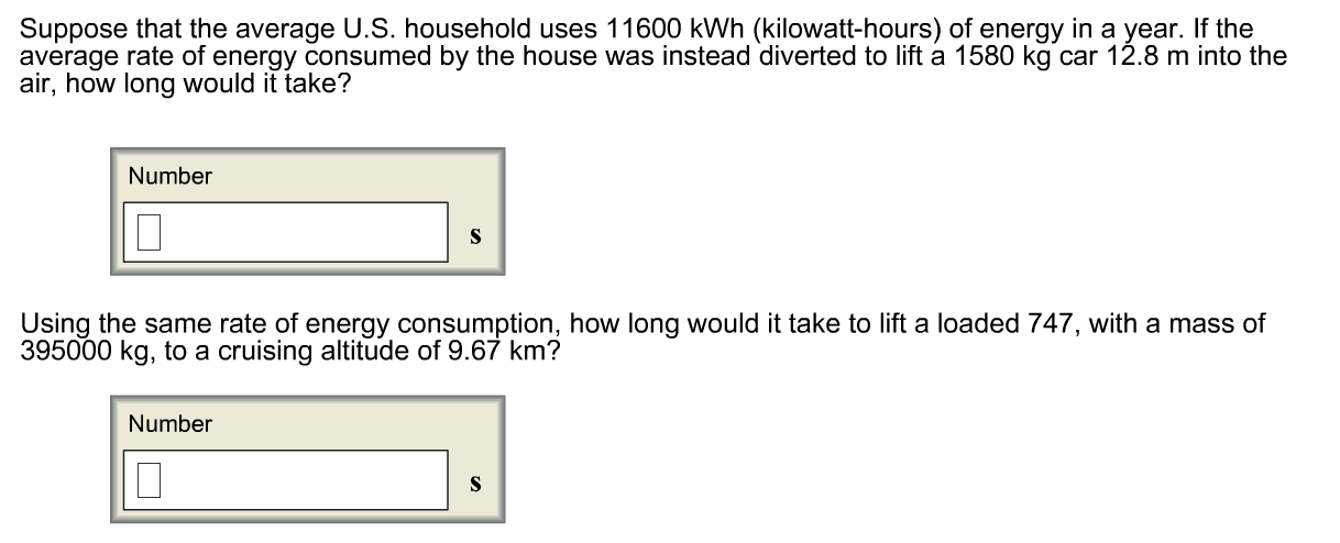 Question: Suppose That The Average U.S. Household Uses 11600 KWh ( Kilowatt Hours) Of Energy In A Year. If T.