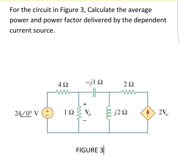 For the circuit in Figure 3, Calculate the average power and power factor delivered by the dependent current source. 2V FIGURE