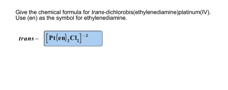 Solved Give The Chemical Formula For Trans Dichlorobiset