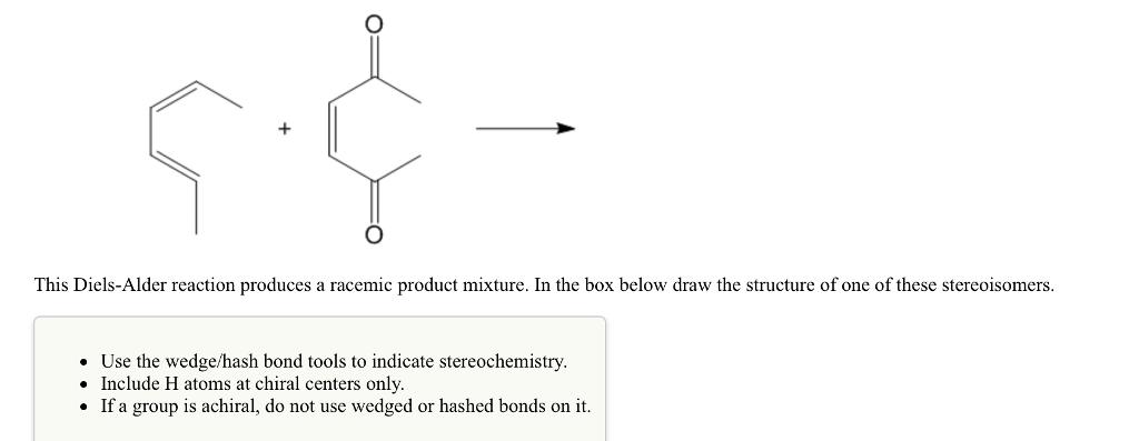 This Diels-Alder reaction produces a racemic produ