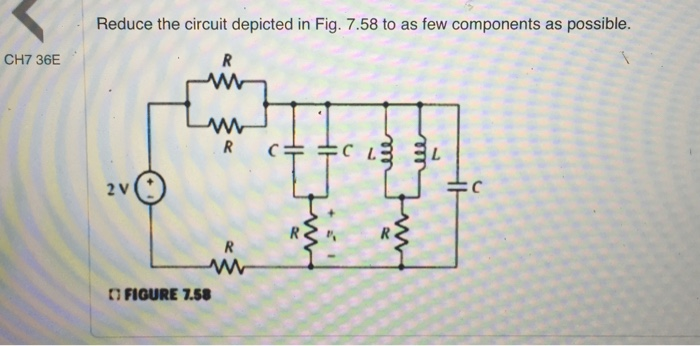 media%2F8f0%2F8f0182e9 308c 4440 b5ea 039d8c9fec8a%2Fimage - Question: Reduce the circuit represented in Fig. 7.61 to the smallest possible number of components. Reduce the circuit depicted in Fig. 7.58 to as few components as possible.