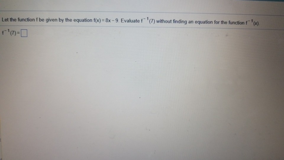Let the function f be given by the equation f(x) -8x-9. Evaluate f(7) without finding an equation for the function f x) f 1(7
