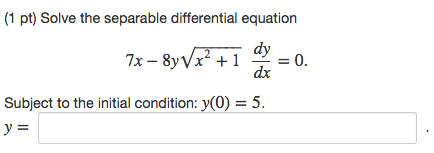 Image for (1 pt) Solve the separable differential equation 7x-8y squareroot(x^2 + 1) dy/dx = 0. Subject to the initial c