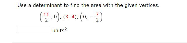 Use a determinant to find the area with the given