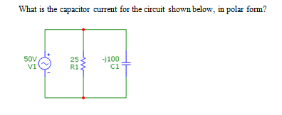 What is the capacitor current for the circuit shown below, in polar form? S0V V1 25 R1 j100 C1