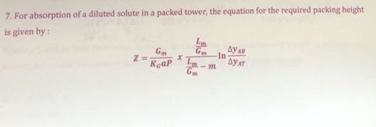 7. For absorption of a diluted solute in a packed tower, the equation for the required packing height is given by: yAT