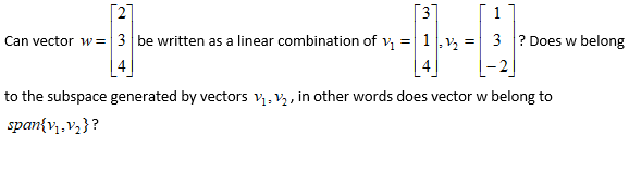2 vector w= | 3 | be written as a linear combination of v1-1 l.V2-3 | ? Does w belong Can to the subspace generated by vectors v1-v2 , in other words does vector w belong to span(v1-v) ?