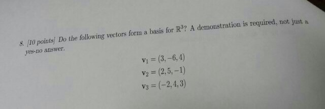 Image for 8. [10 points] Do the following vectors form a basis for R^3? A demonstration is required, not just a yes-no
