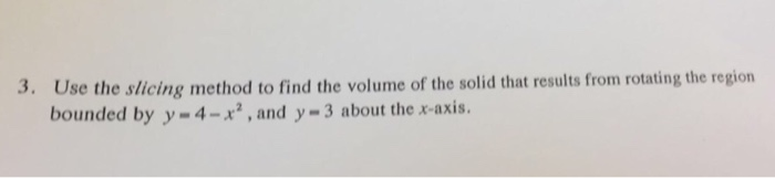 Use the slicing method to find the volume of the s chegg question use the slicing method to find the volume of the solid that results from rotating the region boun ccuart Gallery