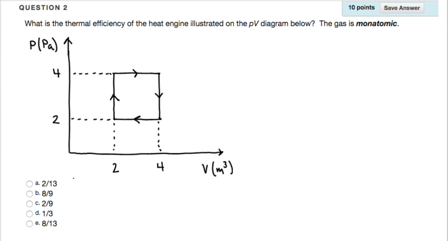 Question: What is the thermal efficiency of the heat engine illustrated on  the pV diagram below? The gas is.