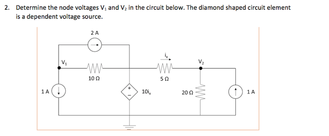 solved 2 determine the node voltages v and v2 in the cir rh chegg com Diagram Electrical Circuit Diagram Electrical Circuit