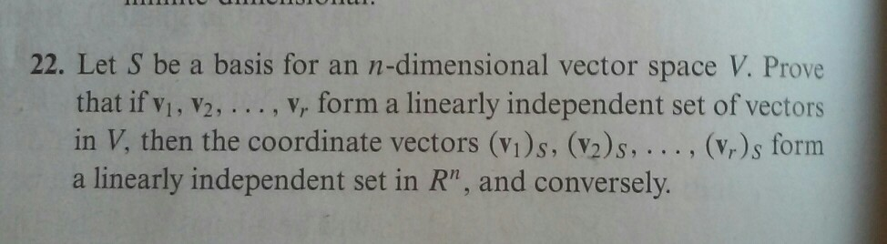 Image for 22. Let S be a basis for an n-dimensional vector space V. Prove that if v1, v2,..., vr form a linearly indepen