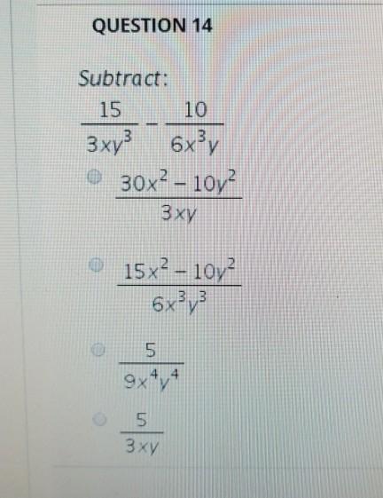 QUESTION 14 Subtract: 10 15 3xy3 6x3γ o 30x2 -10y 3 xy O 1sx2-10y 3. 3 5 3 xy