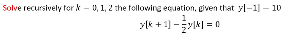 Solve recursively for k = 0, 1, 2 the following equation, given that yl-1-10 ylk + 1]--y[k] = 0